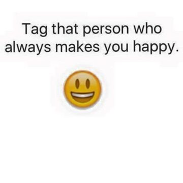 tag someone who makes you happy 360x360 - Tag someone who makes you happy....